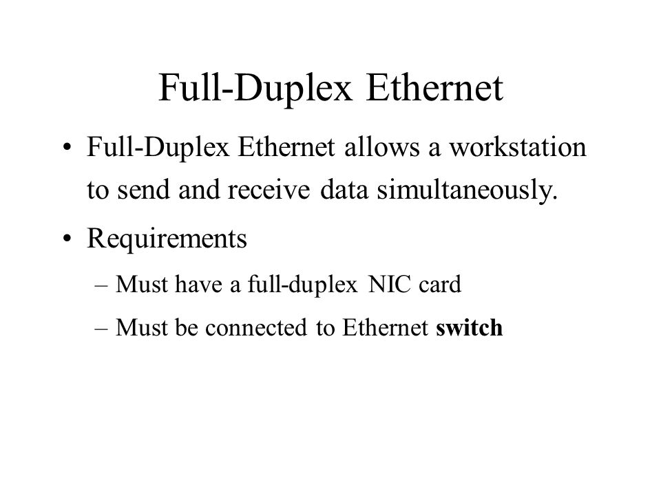Full-Duplex Ethernet Full-Duplex Ethernet allows a workstation to send and receive data simultaneously.