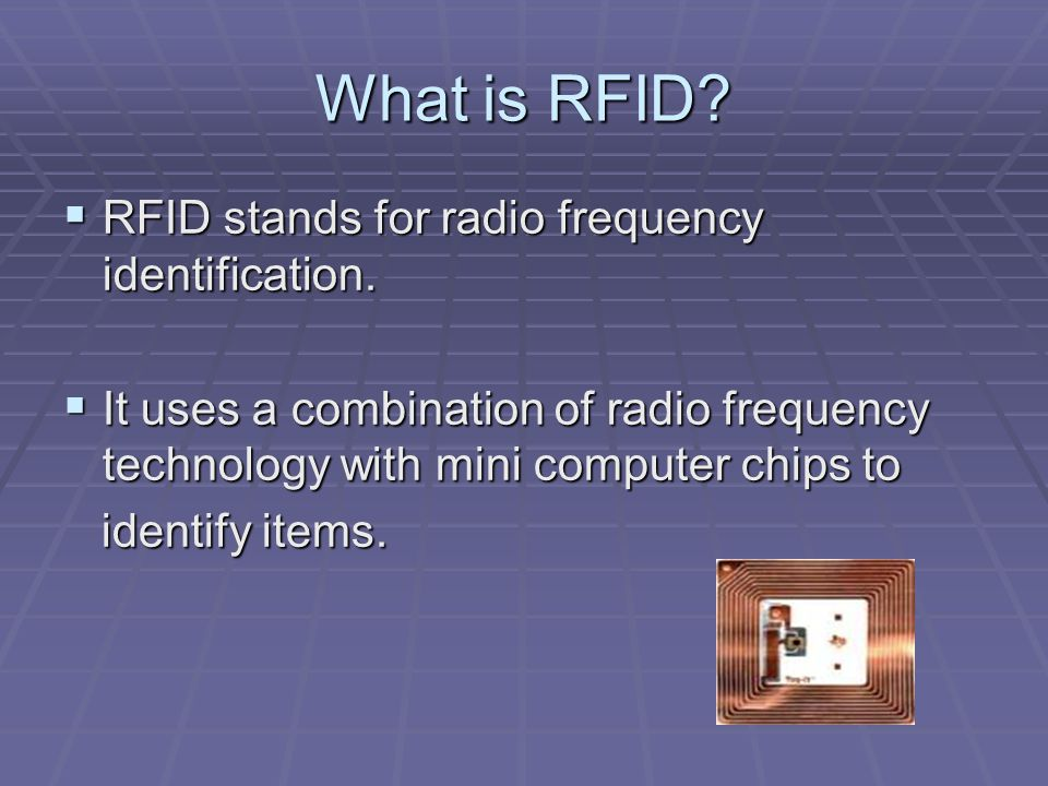 What is RFID.  RFID stands for radio frequency identification.