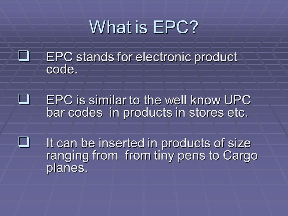 What is EPC.  EPC stands for electronic product code.