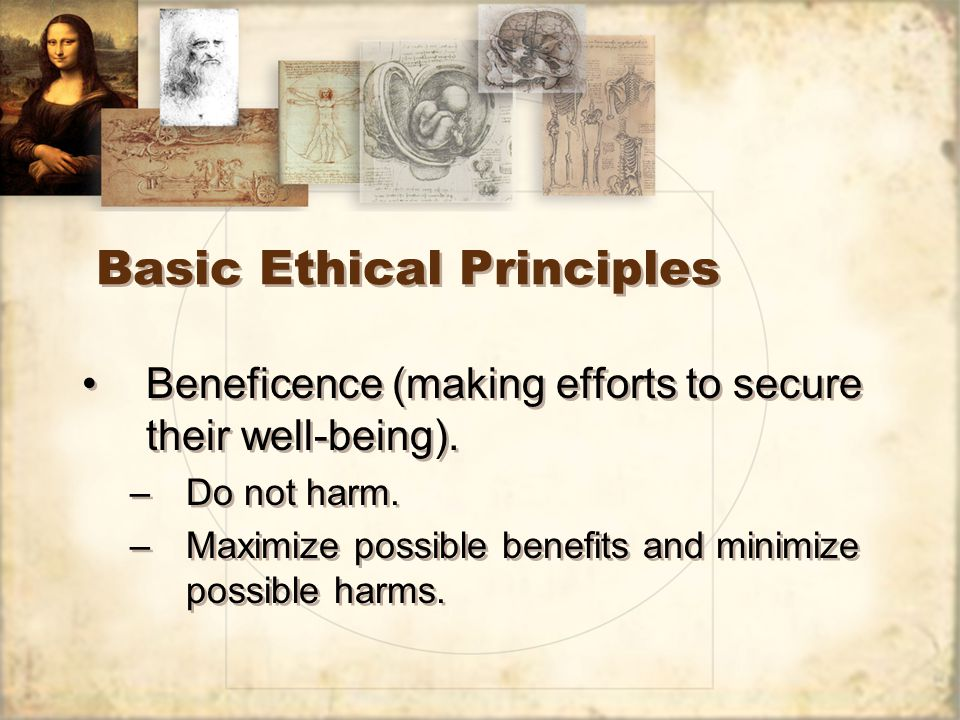 Basic Ethical Principles Beneficence (making efforts to secure their well-being).
