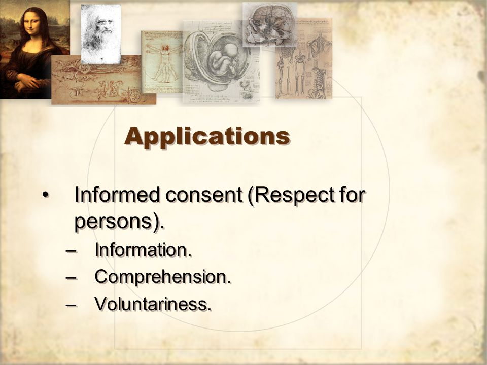 Applications Informed consent (Respect for persons).