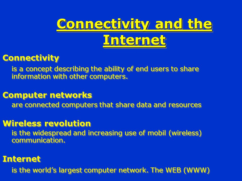Connectivity and the Internet Connectivity is a concept describing the ability of end users to share information with other computers.