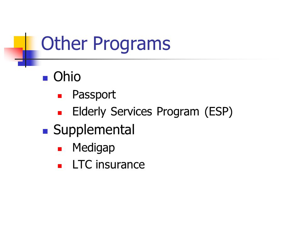 Other Programs Ohio Passport Elderly Services Program (ESP) Supplemental Medigap LTC insurance