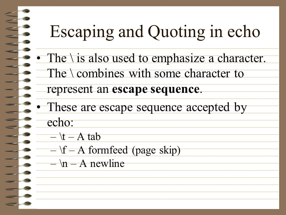 Escaping and Quoting in echo The \ is also used to emphasize a character.