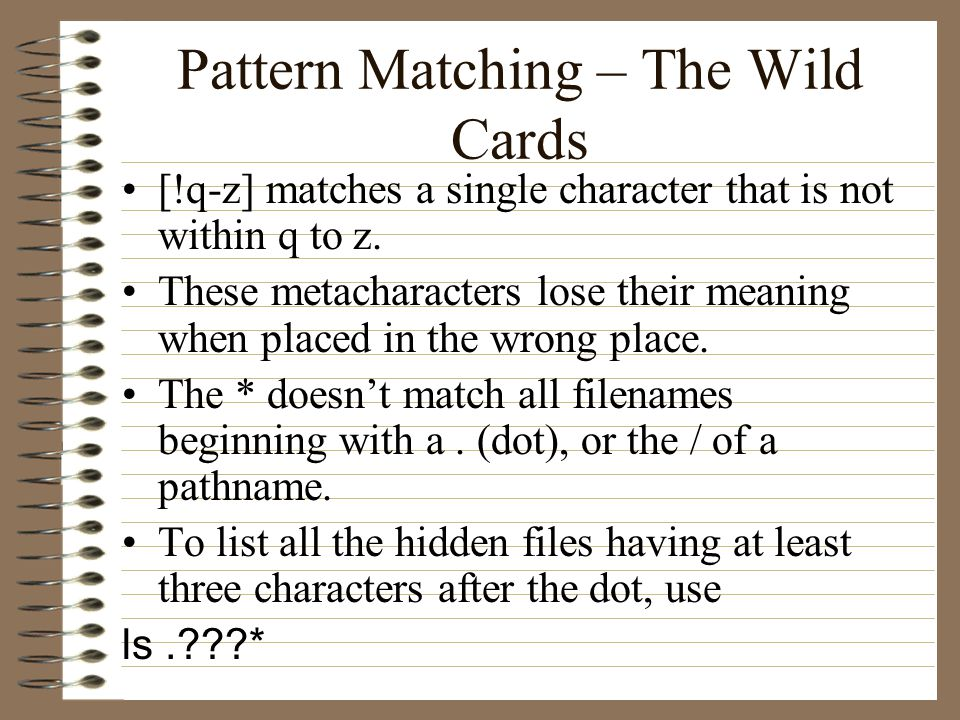 Pattern Matching – The Wild Cards [!q-z] matches a single character that is not within q to z.