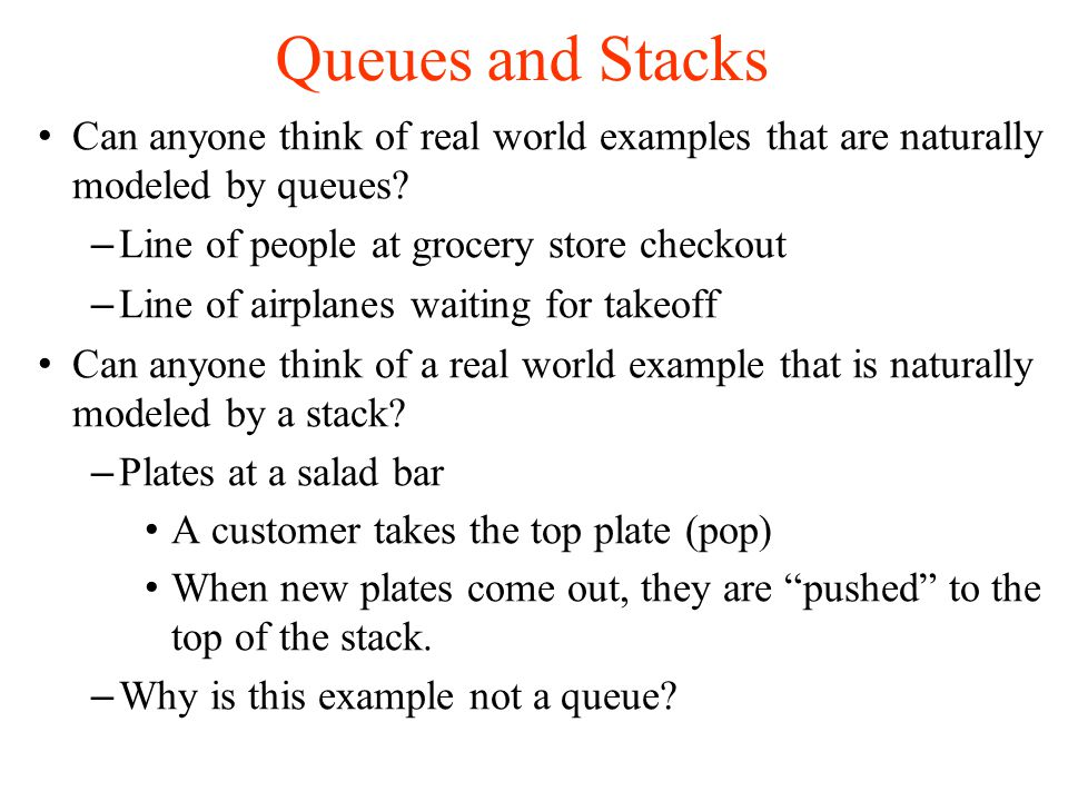 Queues and Stacks Can anyone think of real world examples that are naturally modeled by queues.