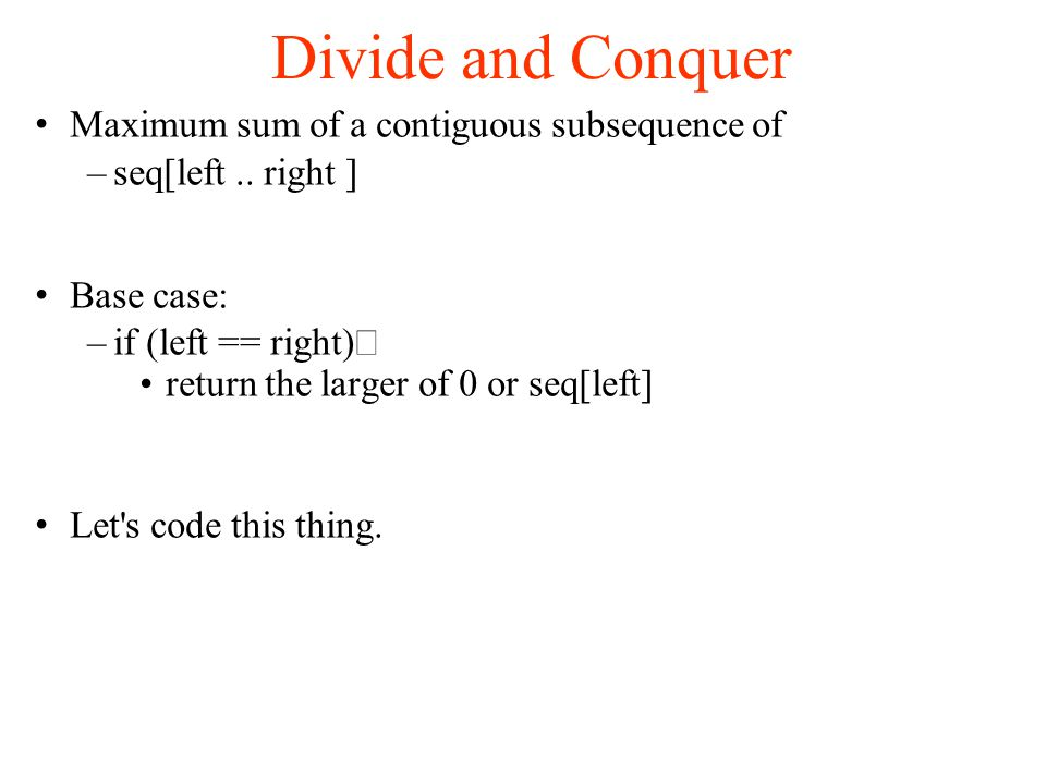 Divide and Conquer Maximum sum of a contiguous subsequence of –seq[left..