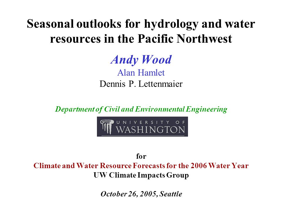 Seasonal outlooks for hydrology and water resources in the Pacific Northwest Andy Wood Alan Hamlet Dennis P.