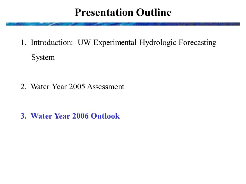 Presentation Outline 1. Introduction: UW Experimental Hydrologic Forecasting System 2.