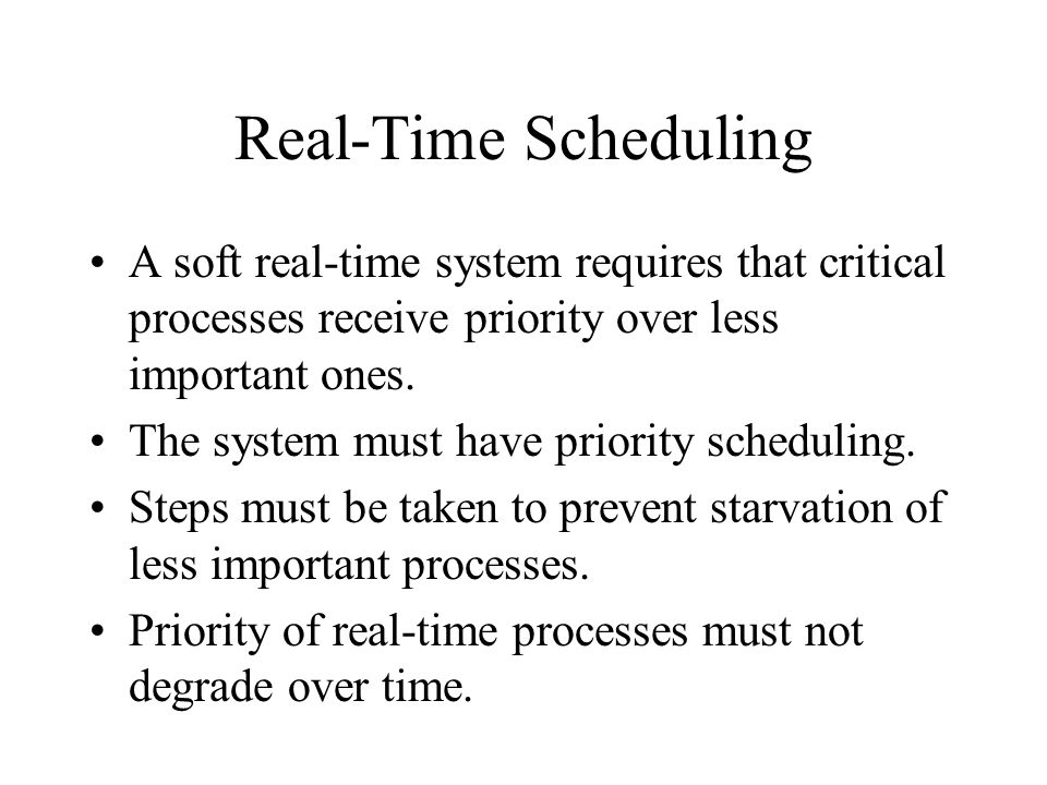 Real-Time Scheduling A soft real-time system requires that critical processes receive priority over less important ones.