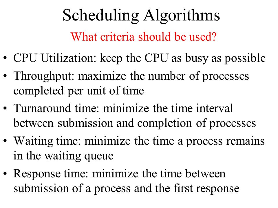 Scheduling Algorithms What criteria should be used.