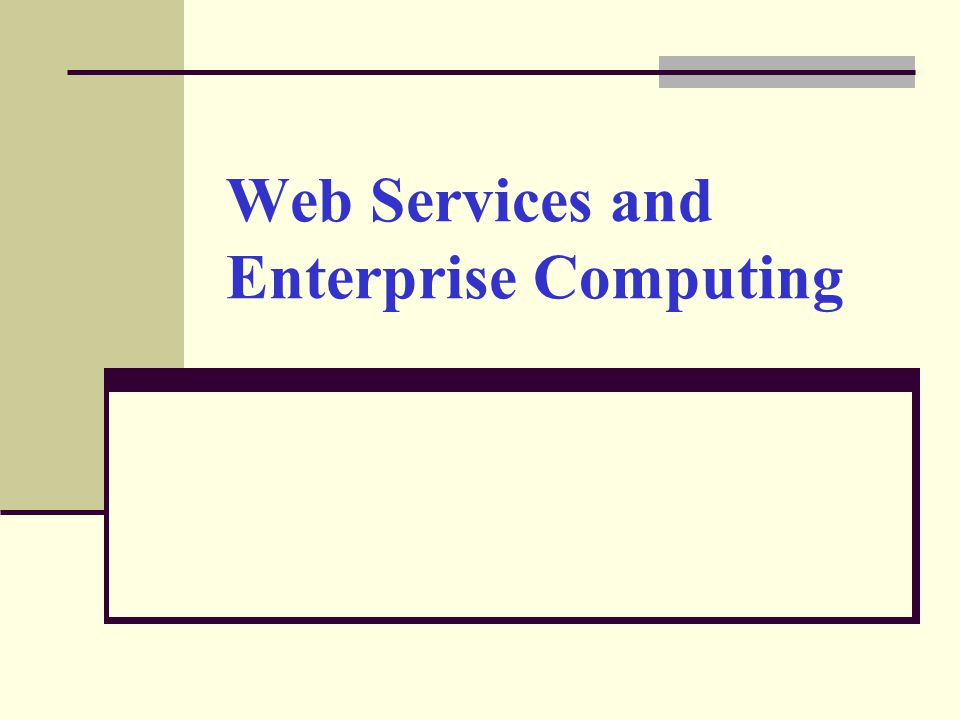 Web Services and Enterprise Computing  Introduction