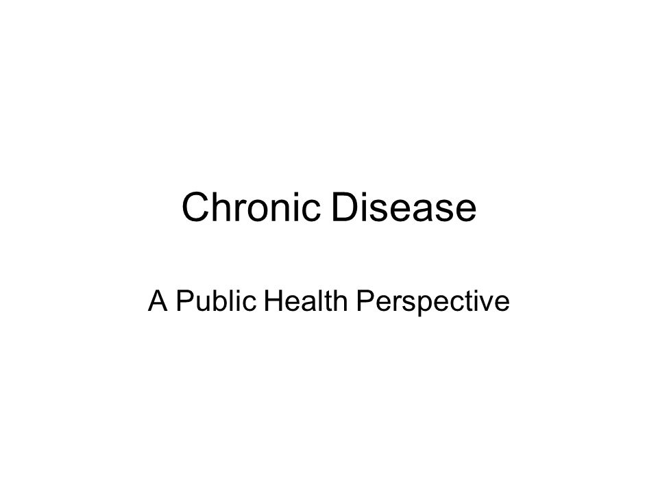 Chronic Disease A Public Health Perspective