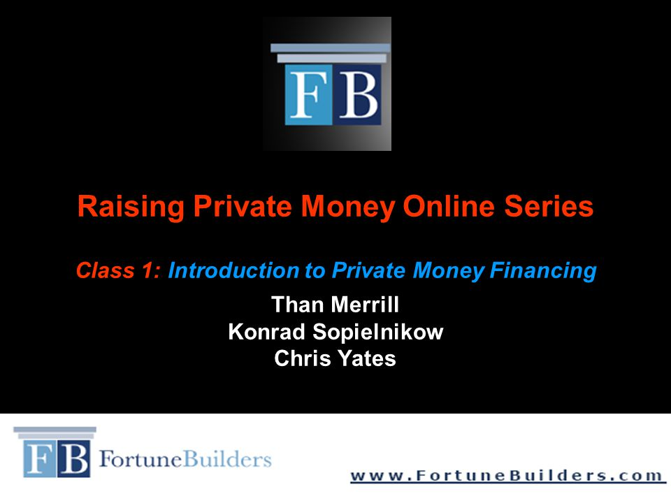 Raising Private Money Online Series Class 1: Introduction to Private Money Financing Than Merrill Konrad Sopielnikow Chris Yates