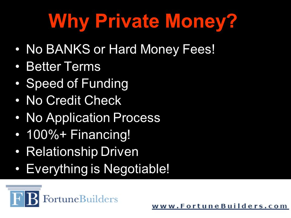 Why Private Money. No BANKS or Hard Money Fees.