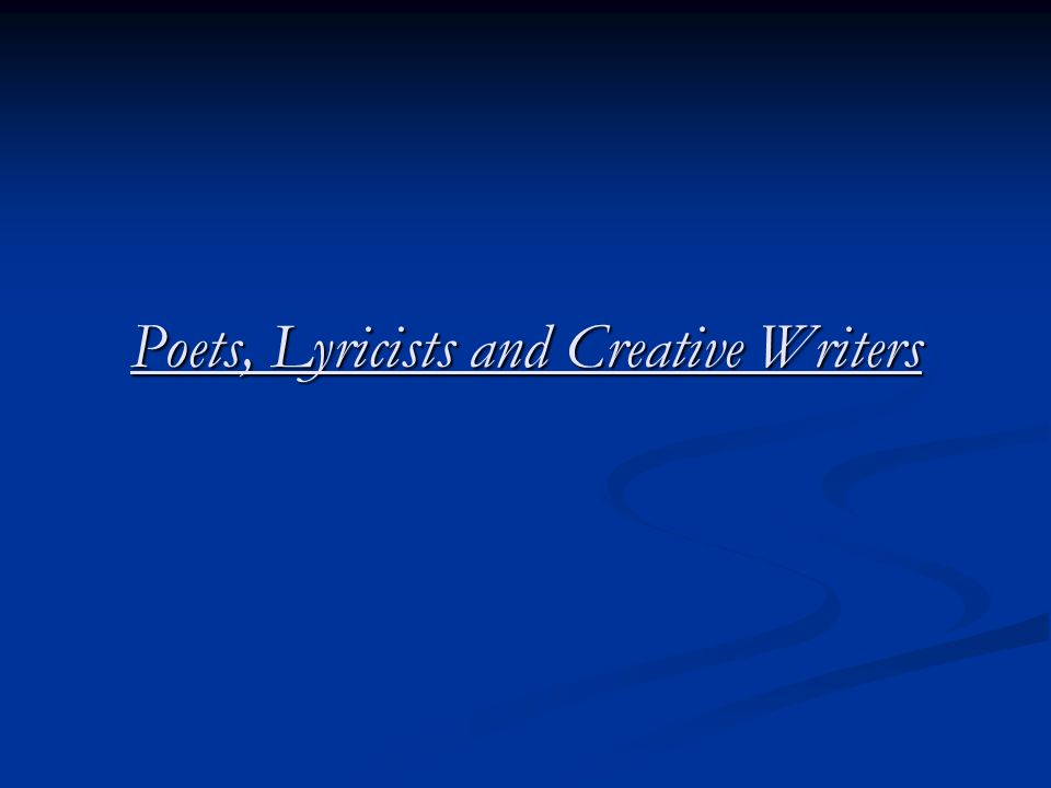 Poets, Lyricists and Creative Writers