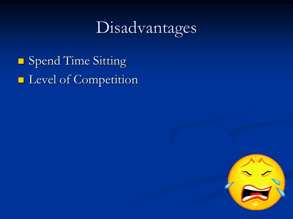Disadvantages Spend Time Sitting Spend Time Sitting Level of Competition Level of Competition