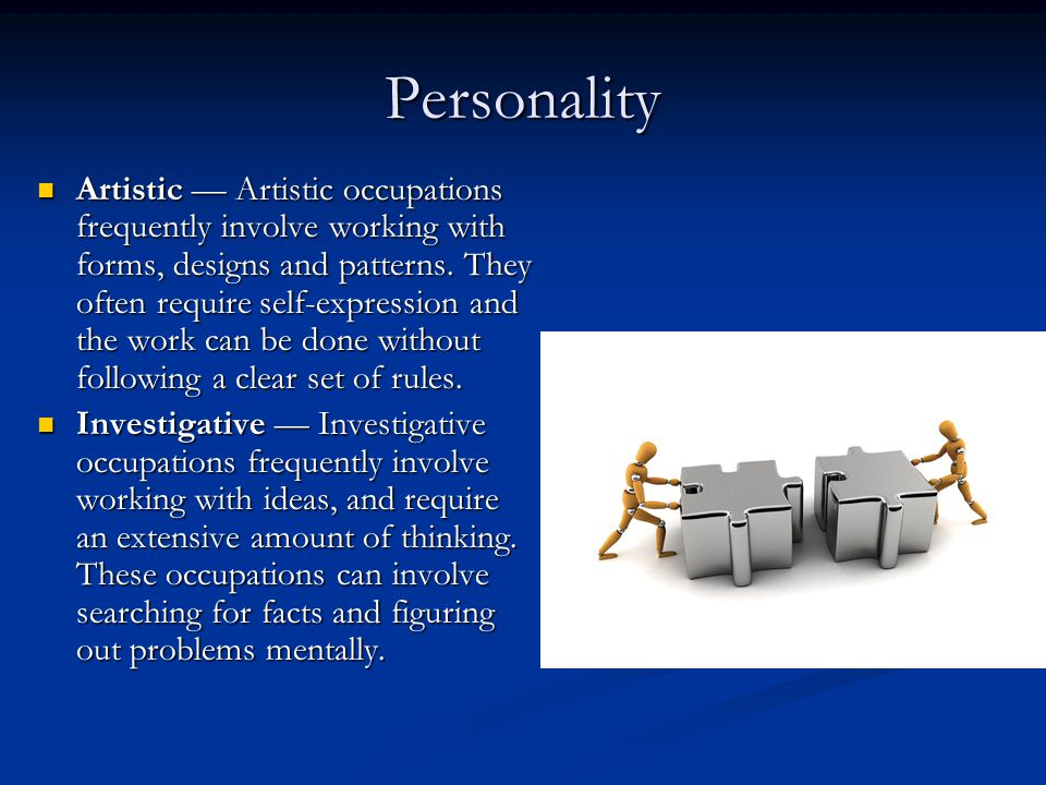 Personality Artistic — Artistic occupations frequently involve working with forms, designs and patterns.