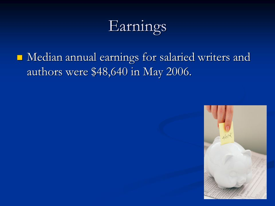 Earnings Median annual earnings for salaried writers and authors were $48,640 in May 2006.
