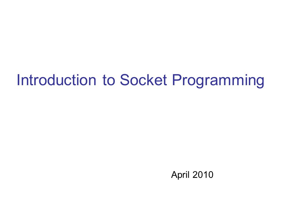 Introduction to Socket Programming April 2010