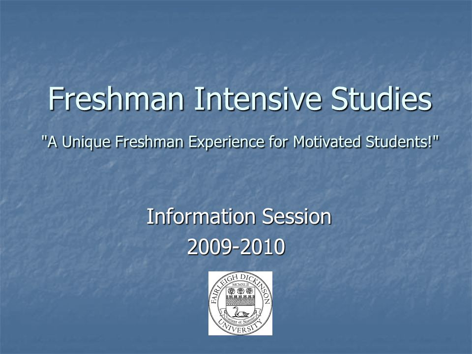Freshman Intensive Studies A Unique Freshman Experience for Motivated Students! Information Session Information Session