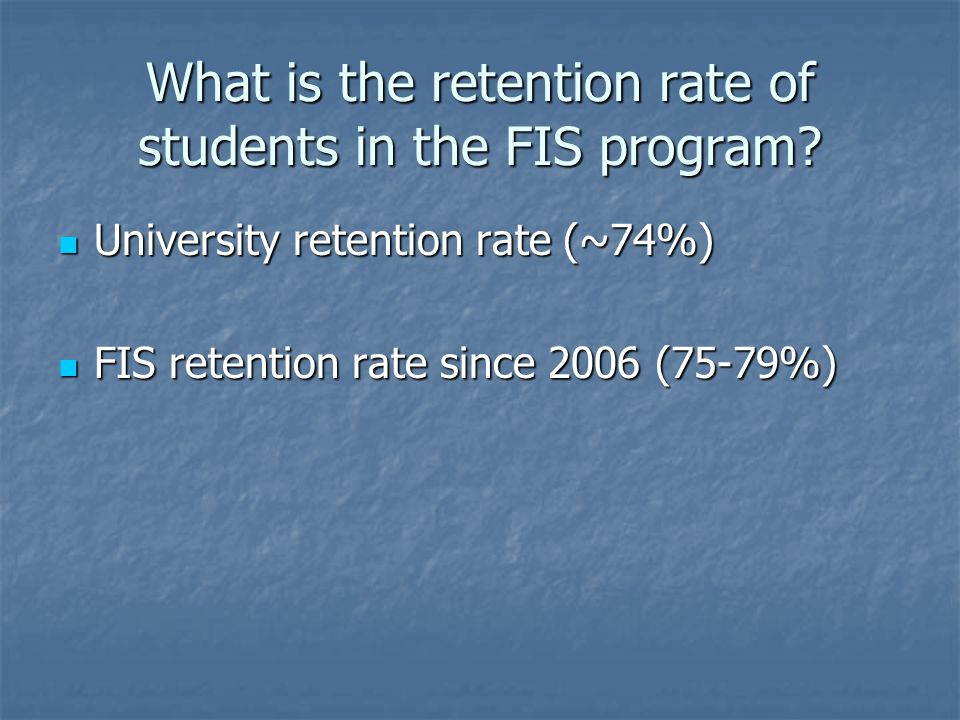 What is the retention rate of students in the FIS program.