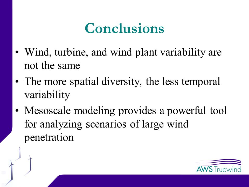 21 Conclusions Wind, turbine, and wind plant variability are not the same The more spatial diversity, the less temporal variability Mesoscale modeling provides a powerful tool for analyzing scenarios of large wind penetration