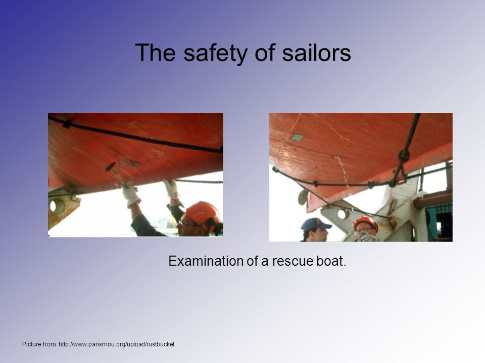 The safety of sailors Examination of a rescue boat.