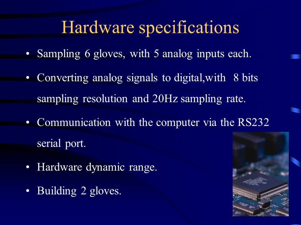 Hardware specifications Sampling 6 gloves, with 5 analog inputs each.
