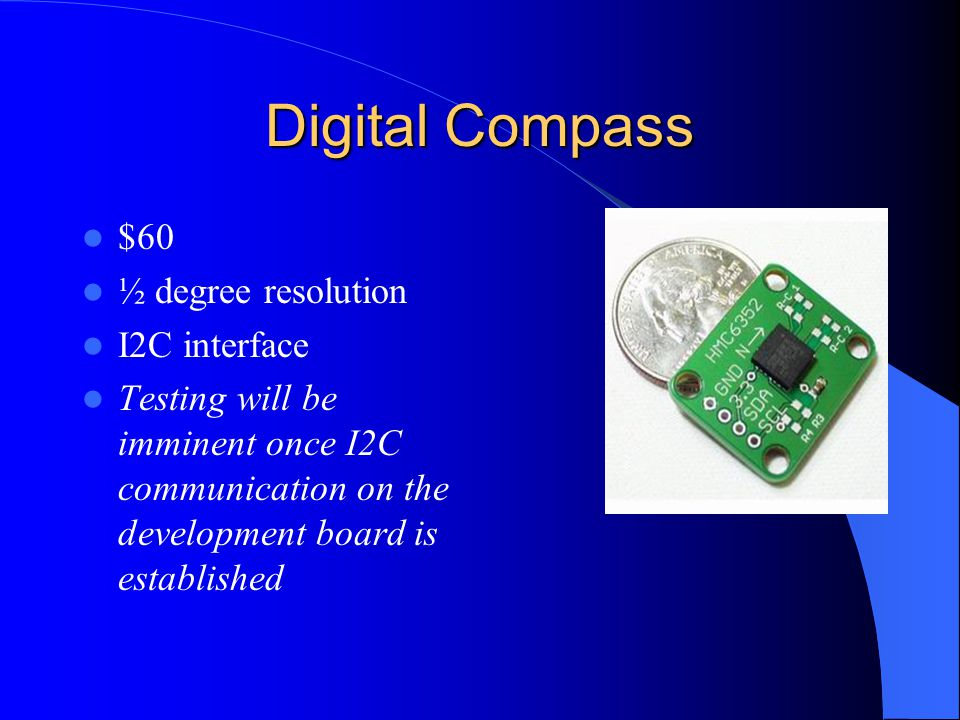 Digital Compass $60 ½ degree resolution I2C interface Testing will be imminent once I2C communication on the development board is established