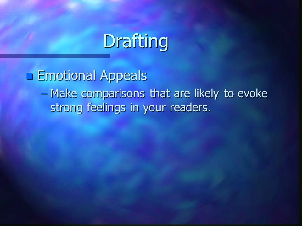Drafting n Emotional Appeals –Make comparisons that are likely to evoke strong feelings in your readers.