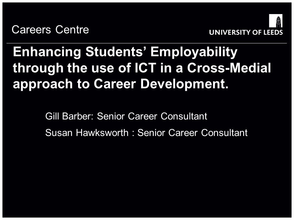 Careers Centre Enhancing Students' Employability through the use of ICT in a Cross-Medial approach to Career Development.