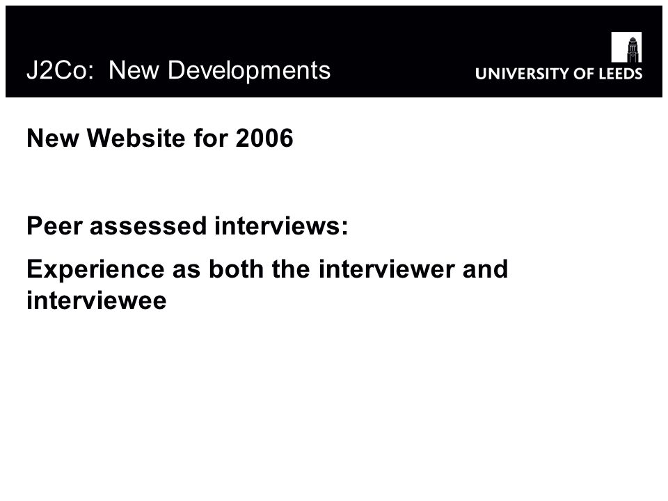 J2Co: New Developments New Website for 2006 Peer assessed interviews: Experience as both the interviewer and interviewee
