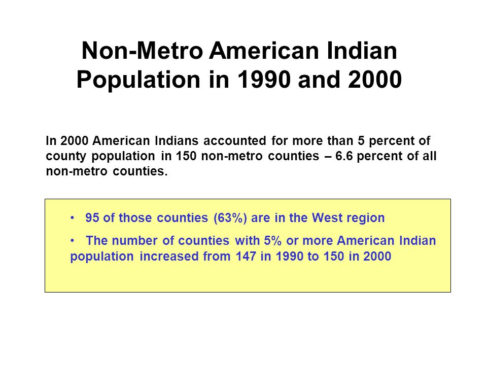 In 2000 American Indians accounted for more than 5 percent of county population in 150 non-metro counties – 6.6 percent of all non-metro counties.