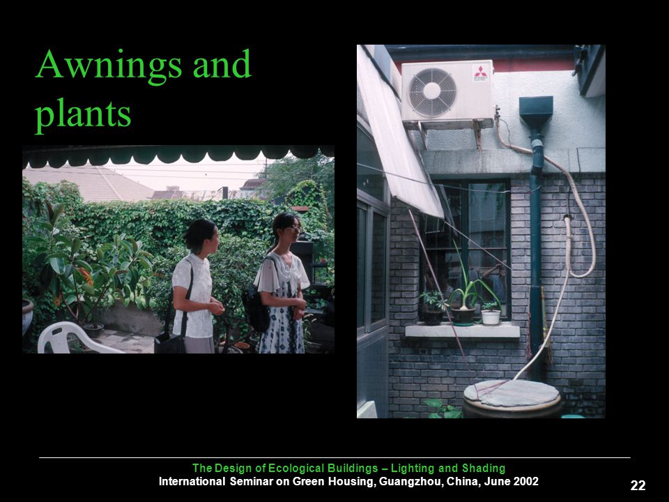 The Design of Ecological Buildings – Lighting and Shading International Seminar on Green Housing, Guangzhou, China, June Awnings and plants