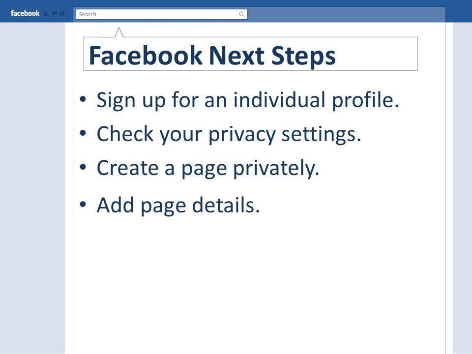 Facebook Next Steps Sign up for an individual profile.
