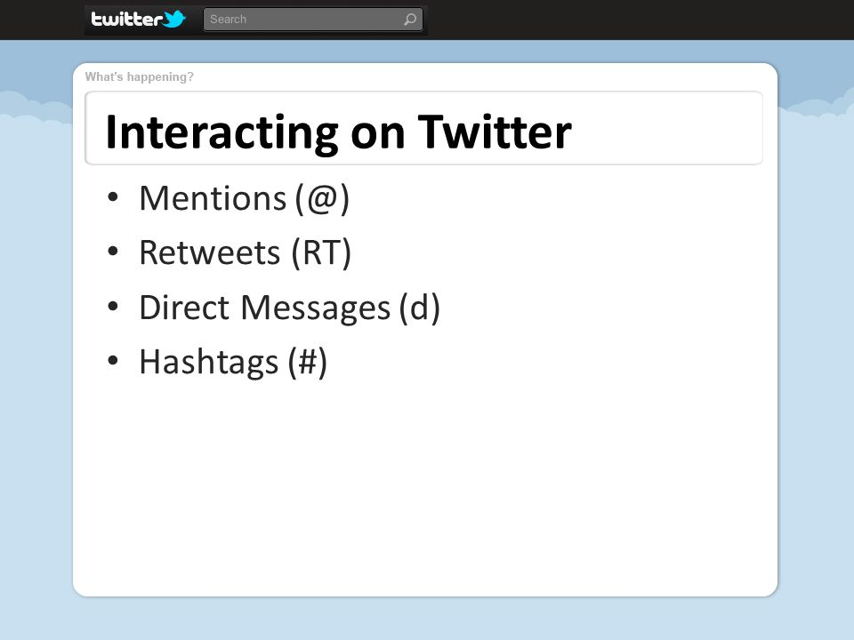 Interacting on Twitter Mentions Retweets (RT) Direct Messages (d) Hashtags (#)
