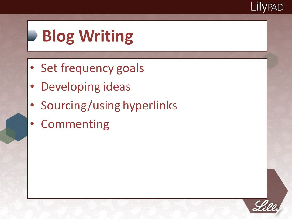 Blog Writing Set frequency goals Developing ideas Sourcing/using hyperlinks Commenting