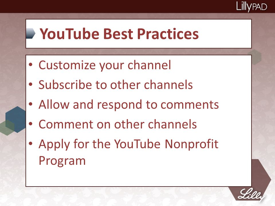 YouTube Best Practices Customize your channel Subscribe to other channels Allow and respond to comments Comment on other channels Apply for the YouTube Nonprofit Program