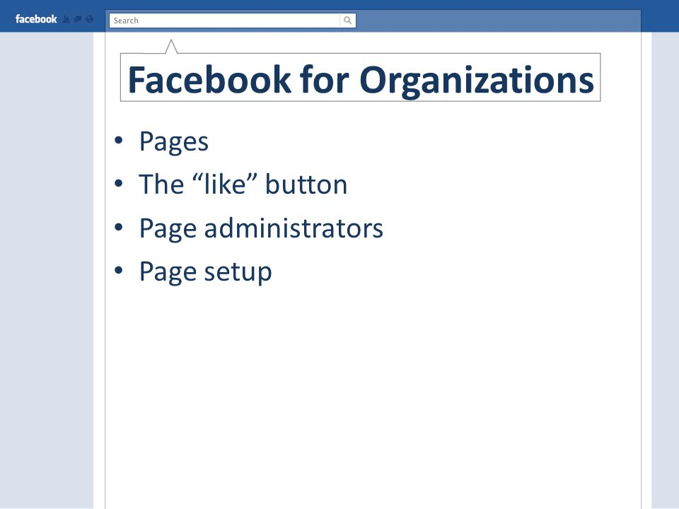 Facebook for Organizations Pages The like button Page administrators Page setup