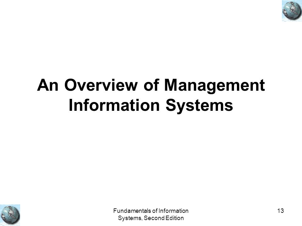 Fundamentals of Information Systems, Second Edition 13 An Overview of Management Information Systems