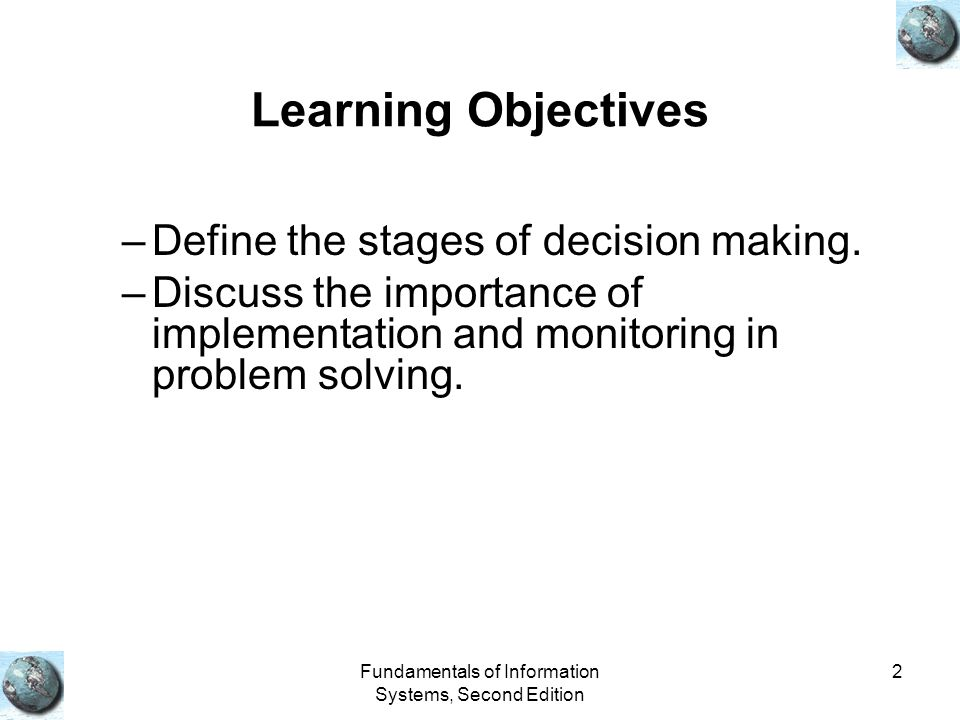 Fundamentals of Information Systems, Second Edition 2 Learning Objectives –Define the stages of decision making.