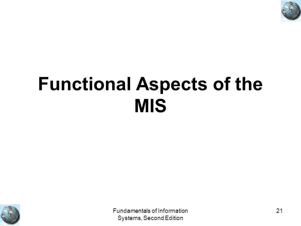 Fundamentals of Information Systems, Second Edition 21 Functional Aspects of the MIS