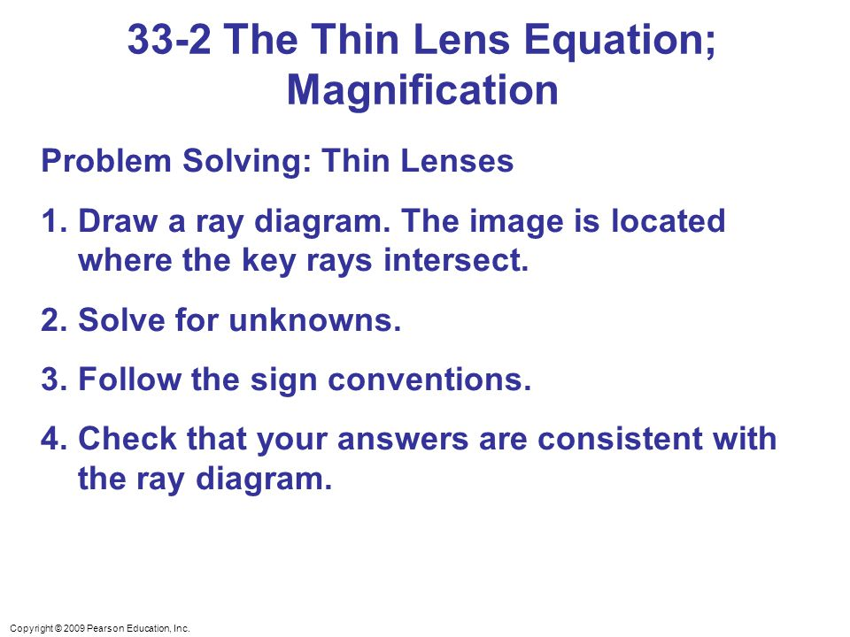 Copyright © 2009 Pearson Education, Inc. Problem Solving: Thin Lenses 1.Draw a ray diagram.