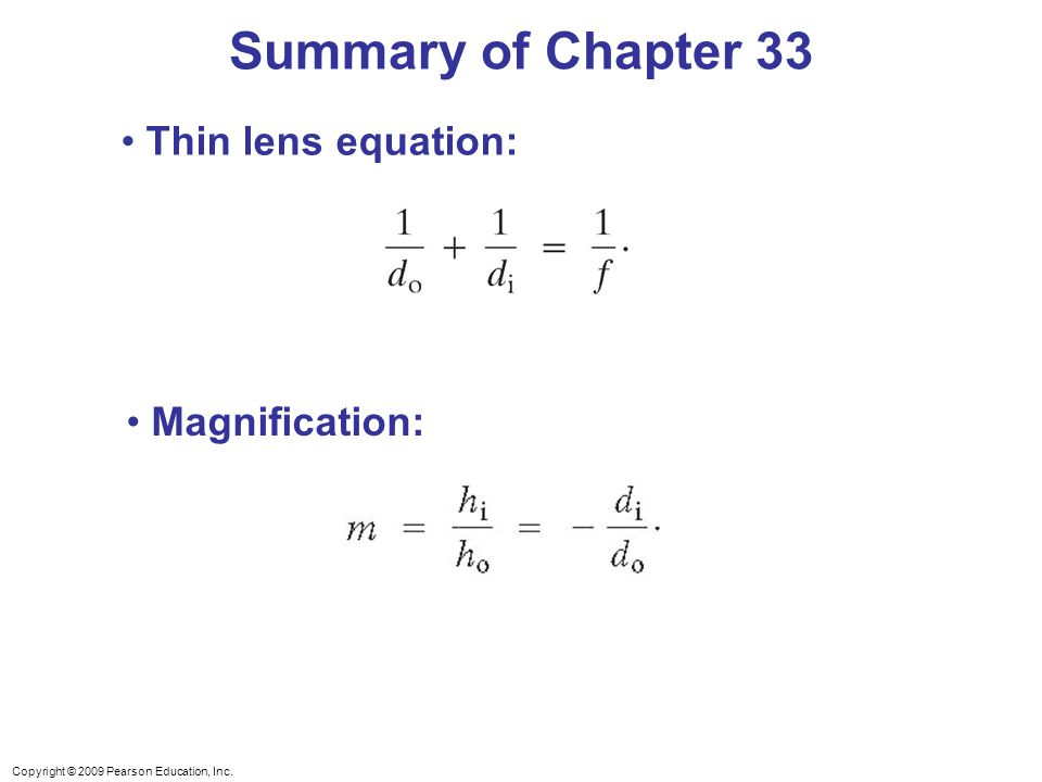 Copyright © 2009 Pearson Education, Inc. Summary of Chapter 33 Thin lens equation: Magnification: