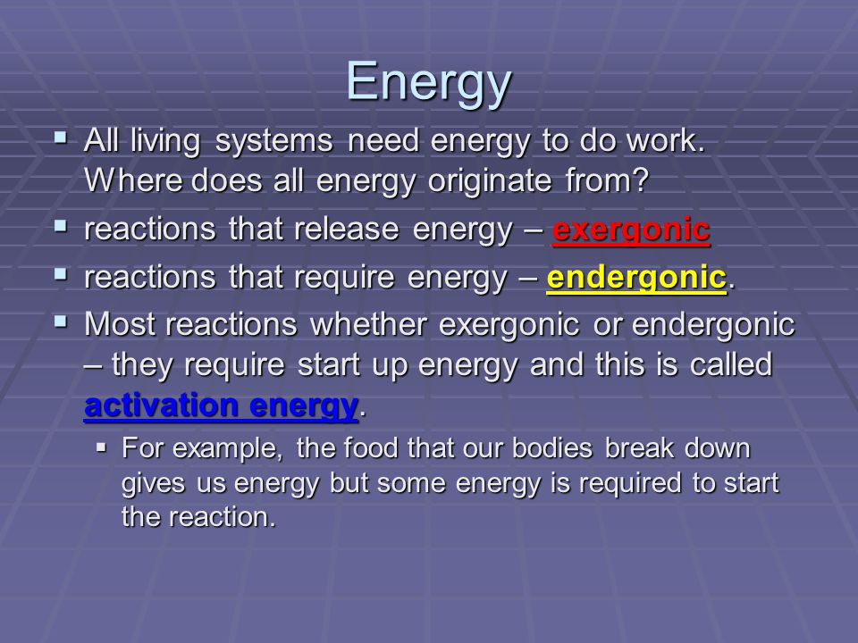 Energy  All living systems need energy to do work.