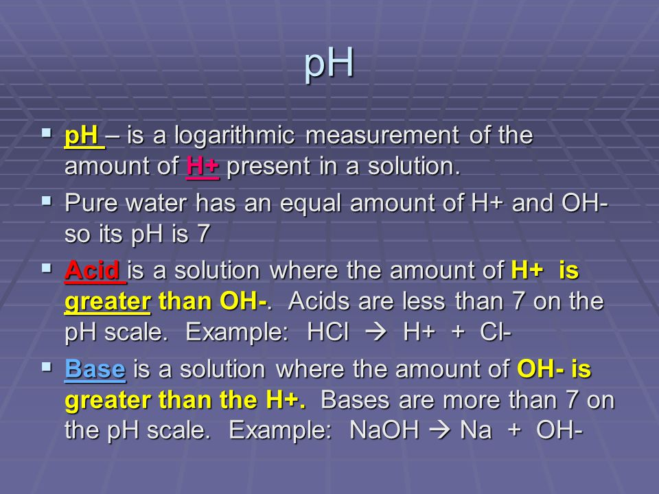 pH  pH – is a logarithmic measurement of the amount of H+ present in a solution.