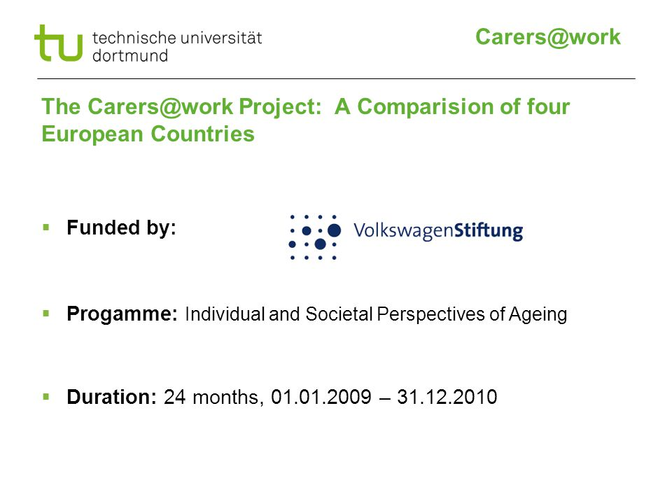 The Project: A Comparision of four European Countries  Funded by:  Progamme: Individual and Societal Perspectives of Ageing  Duration: 24 months, –