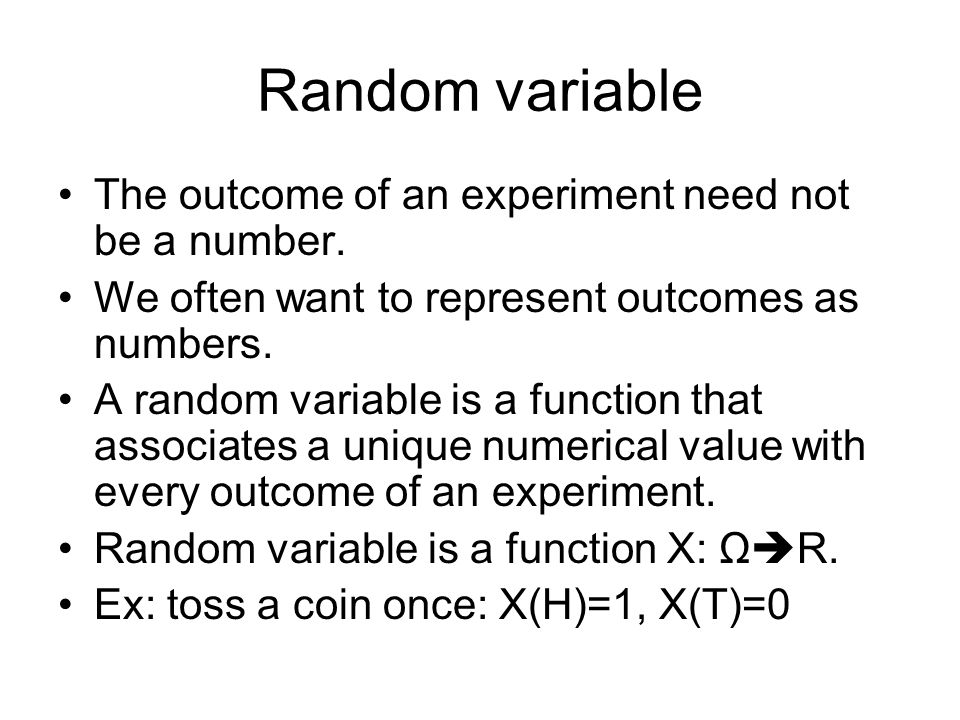 Random variable The outcome of an experiment need not be a number.