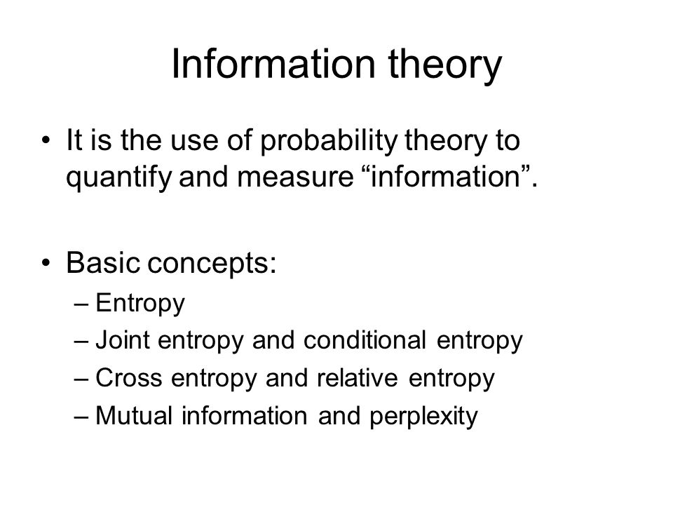 Information theory It is the use of probability theory to quantify and measure information .